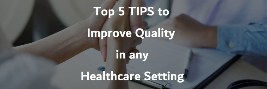 Top 5 tips to improve quality in any healthcare setting