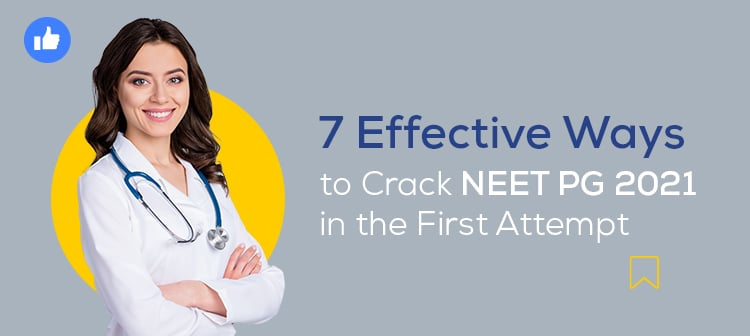 7 Effective Ways to Crack NEET PG 2021 in the First Attempt