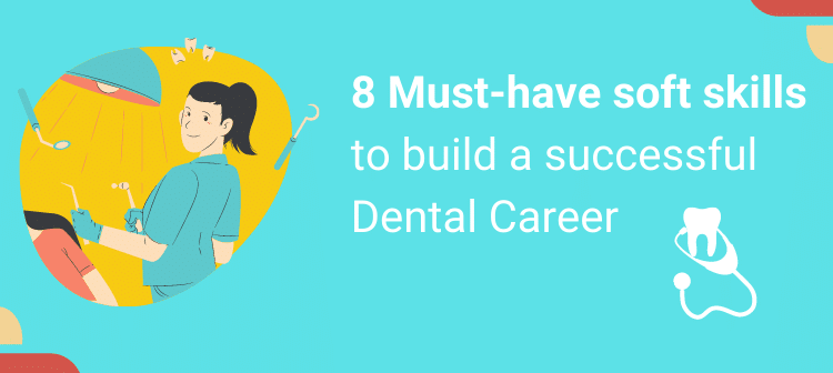 8 Must-have soft skills to build a successful dental career